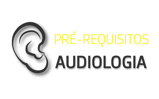 AUDIOLOGIA // Pré-Requisitos
