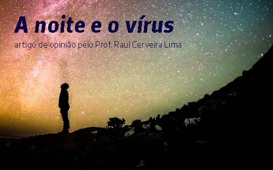 OPINIÃO // A noite e o vírus