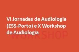 VI Jornadas de Audiologia (ESS-Porto) e X Workshop de Audiologia