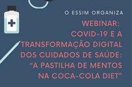 """WEBINAR // COVID-19 e a Transformação Digital dos Cuidados de Saúde: """"A Pastilha de Mentos na Coca-Cola Diet"""""""