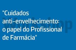 """Workshop """"Cuidados anti-envelhecimento: o papel do Profissional de Farmácia"""""""