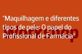 """Workshop """"Maquilhagem e diferentes tipos de pele: O papel do Profissional de Farmácia"""""""