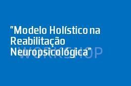 Modelo Holístico na Reabilitação Neuropsicológica